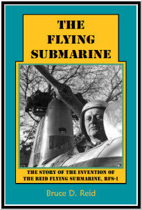 The Flying Submarine: The Story of the Invention of the Reid Flying Submarine, RFS-1
