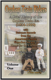 Orphan Train Riders: A Brief History of the Orphan Trail Era (1854-1929) with Entrance Records from the American Female Guardian Society's Home for the Friendless in New York, Volume 1