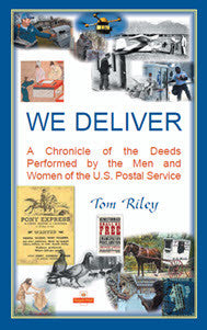 We Deliver: A Chronicle of the Deeds Performed by the Men and Women of the U.S. Postal Service