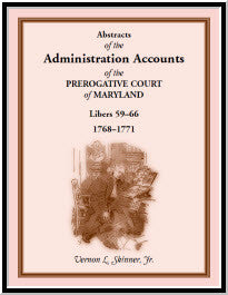 Abstracts of the Administration Accounts of the Prerogative Court of Maryland, 1768-1771, Libers 59-66