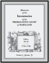 Abstracts of The Inventories of the Prerogative Court of Maryland, Libers 18-23, 1733-1738