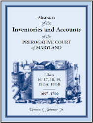 Abstracts of the Inventories and Accounts of the Prerogative Court of Maryland, 1697-1700 Libers 16, 17, 18, 19, 19½a, 19½b