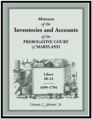 Abstracts of the Inventories and Accounts of the Prerogative Court of Maryland, 1699-1704 Libers 20-24