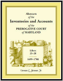 Abstracts of the Inventories and Accounts of the Prerogative Court of Maryland, 1699-1708 Libers 25-28