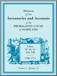 Abstracts of The Inventories And Accounts Of the Prerogative Court of Maryland, 1708-1711, Libers 29, 30, 31, 32A, 32B