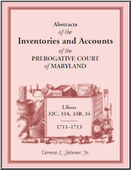 Abstracts of the Inventories and Accounts of the Prerogative Court of Maryland, 1711-1713, Libers 32C, 33A, 33B, 34