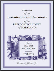 Abstracts of the Inventories and Accounts of the Prerogative Court of Maryland, 1712-1716 Libers 35a, 35b, 36a, 36b, 36c