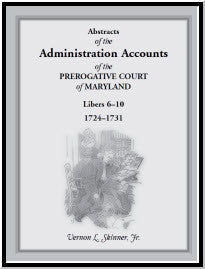 Abstracts of the Administration Accounts of the Prerogative Court of  Maryland, 1724-1731, LIBERS 6-10