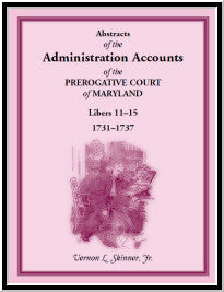 Abstracts of the Administration Accounts of the Prerogative Court of Maryland, 1731-1737, Libers 11-15