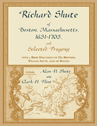 Richard Shute of Boston, MA, 1631-1703 and Selected Progeny