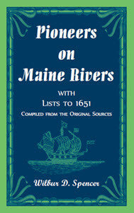 Pioneers on Maine Rivers, with Lists to 1651, Compiled from the Original Sources