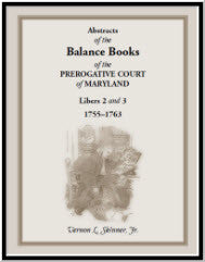 Abstracts of the Balance Books of the Prerogative Court of Maryland, Libers 2 & 3, 1755-1763