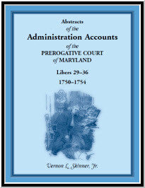Abstracts of the Administration Accounts of the Prerogative Court of Maryland, 1750-1754, Libers 29-36