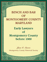 Bench and Bar of Montgomery County Maryland: Early Lawyers of Montgomery County before 1900
