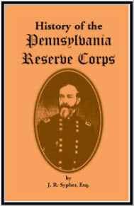 History of the Pennsylvania Reserve Corps: A Complete Record of the Organization, and of the Different Companies, Regiments, and Brigades