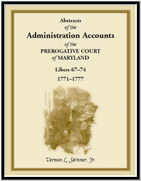 Abstracts of the Administration Accounts of the Prerogative Court of Maryland, 1771-1777, Libers 67-74