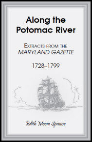 Along the Potomac River: Extracts from the Maryland Gazette, 1728-1799