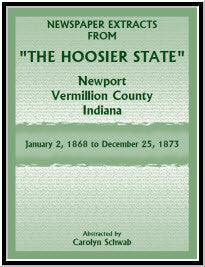 "Newspaper Extracts from ""The Hoosier State"", Newport, Vermillion County, Indiana, January 2, 1868 to December 25, 1873"