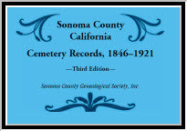 Sonoma County, California, Cemetery Records, 1846-1921: Third Edition