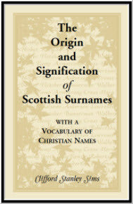 Origin And Signification Of Scottish Surnames With A Vocabulary Of Christian Names