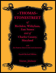 Thomas Stonestreet of Birchden, Withyham, East Sussex, and of Charles County, Maryland, with his posterity down to the sixth generation. Fourth Revised Edition