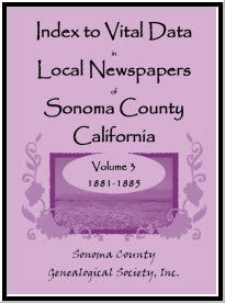 Index to Vital Data in Local Newspapers of Sonoma County, California, Volume 3: 1881-1885