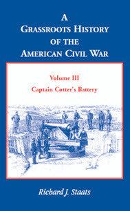 A Grassroots History of the American Civil War, Volume III: Captain Cotter's Battery