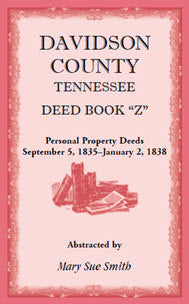 Davidson County, Tennessee, Deed Book Z: Personal Property Deeds, September 5, 1835 - January 2, 1838