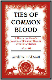 Ties of Common Blood: A History of Maine's Northeast Boundary Dispute with Great Britain, 1783-1842
