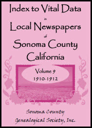 Index to Vital Data in Local Newspapers of Sonoma County, California, Volume 9: 1910-1912