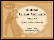 Marriages License Affidavits, 1861-1921, Sonoma County, California: Volume 1, A-F