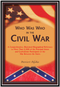 Who Was Who in the Civil War: A comprehensive, illustrated biographical reference to more than 2,500 of the principal Union and Confederate participants in the War Between the States