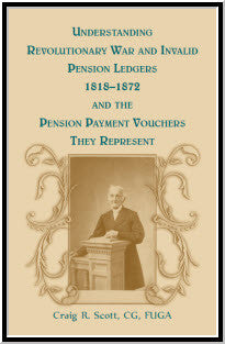 Understanding Revolutionary War and Invalid Pension Ledgers 1818-1872, and Pension Payment Vouchers They Represent
