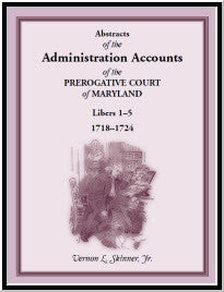 Abstracts of the Administration Accounts of the Prerogative Court of Maryland, 1718-1724, Libers 1-5
