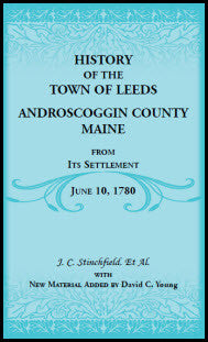 History of the Town of Leeds, Androscoggin County, Maine, From Its Settlement June 10, 1780