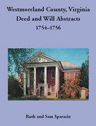 Westmoreland County, Virginia Deed and Will Abstracts: 1754–1756