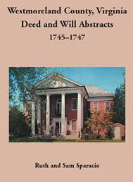 Westmoreland County, Virginia Deed and Will Abstracts: 1745–1747