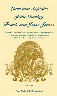 Lives and Exploits of the Daring Frank and Jesse James: Thaddeus Thorndike's Graphic and Realistic Description of their Many Deeds of Unparalleled Daring in the Robbing of Banks and Railroad Trains