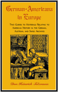 German-Americana in Europe: Two Guides to Materials Relating to American History in the German, Austrian, and Swiss Archives