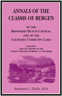 Annals of the Classis of Bergen, of the Reformed Dutch Church, and of the Churches Under Its Care: Including the Civil History of the Ancient Township of Bergen, in New Jersey