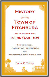 History of the Town of Fitchburg, Massachusetts, to the year 1836: Comprising also a History of Lunenburg, from its first settlement to the year 1764