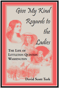 Give My Kind Regards To The Ladies: The Life of Littleton Quinton Washington