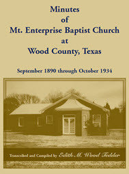 Minutes of Mt. Enterprise Baptist Church at Wood County, Texas: September 1890 Through October 1934