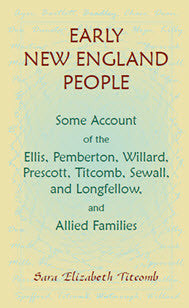 Early New England People Some Account of the Ellis, Pemberton, Willard, Prescott, Titcomb, Sewall, and Longfellow, and Allied Families