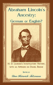 Abraham Lincoln's Ancestry: German or English? M. D. Learned's Investigatory History, with an Appendix on Daniel Boone
