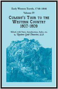 Early Western Travels, 1748-1846: Volume IV, Cuming's Tour to the Western Country (1807-1809)