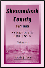 Shenandoah County, Virginia: A Study of the 1860 Census, Volume 8