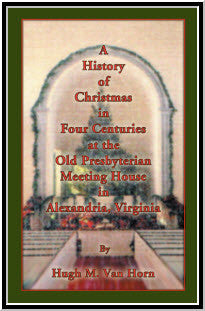 A History of Christmas in Four Centuries at the Old Presbyterian Meeting House in Alexandria, Virginia