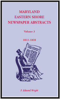 Maryland Eastern Shore Newspaper Abstracts, Volume 3: 1813-1818