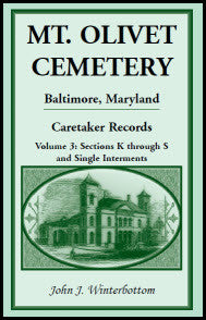 Mt. Olivet Cemetery, Baltimore, Maryland: The Caretaker Records, Volume 3: Sections K through S and Single Interments